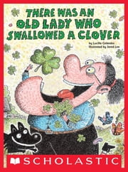 There Was an Old Lady Who Swallowed a Clover! ebook by Lucille Colandro,Jared D. Lee