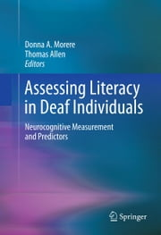 Assessing Literacy in Deaf Individuals - Neurocognitive Measurement and Predictors ebook by Donna Morere,Thomas Allen