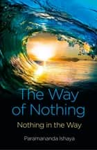 The Way of Nothing eBook von Paramananda Ishaya