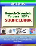 21st Century Henoch-Schonlein Purpura (HSP) Sourcebook: Clinical Data for Patients, Families, and Physicians - Glomerulonephritis, End Stage Renal Disease, Kidney Failure ebook by Progressive Management