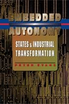 Embedded Autonomy - States and Industrial Transformation ebook by Peter Evans