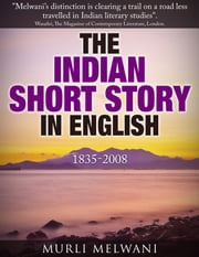 The Indian Short Story in English, 1835 -2008 ebook by Murli Melwani