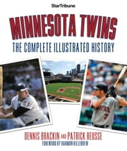 Minnesota Twins - The Complete Illustrated History ebook by Dennis Brackin,Patrick Reusse,Star Tribune,Killebrew