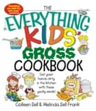 The Everything Kids' Gross Cookbook - Get your Hands Dirty in the Kitchen with these Yucky Meals ebook by Colleen Sell, Melinda Sell Frank