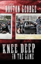 Knee Deep in the Game ebook by Boston George