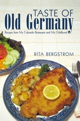 Taste of Old Germany - Recipes from my Colorado Restaurant and my Childhood ebook by Rita Bergstrom