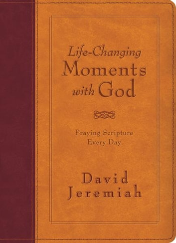 Life-Changing Moments with God - Praying Scripture Every Day (NKJV) ebook by David Jeremiah