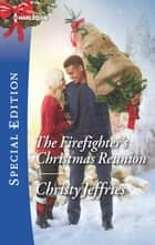 The Firefighter's Christmas Reunion ebook by Christy Jeffries