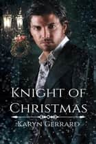 Knight of Christmas ebook by Karyn Gerrard