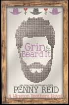 Grin and Beard It - A Small Town Romantic Comedy ebook by Penny Reid
