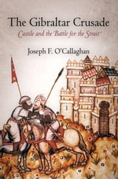 The Gibraltar Crusade: Castile and the Battle for the Strait ebook by O'Callaghan, Joseph F.