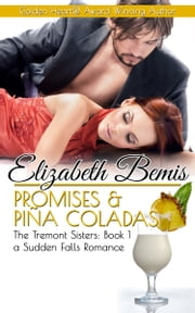 Promises and Piña Coladas - The Tremont Sisters - Book 1 - a Sudden Falls Romance ebook by Elizabeth Bemis