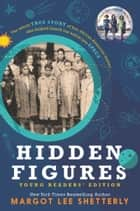 Hidden Figures Young Readers' Edition ebook by Margot Lee Shetterly