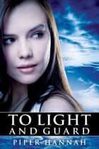 To Light and Guard (Book 1) ebook by Piper Hannah