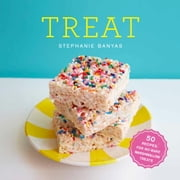 Treat - 50 Recipes for No-Bake Marshmallow Treats ebook by Stephanie Banyas