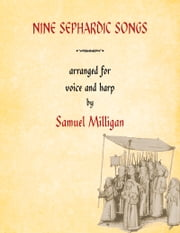 Nine Sephardic Songs - Arranged for Voice and Harp ebook by Samuel Milligan