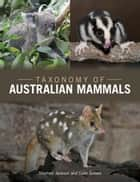 Taxonomy of Australian Mammals ebook by Stephen Jackson, Colin  Groves