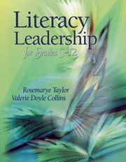 Literacy Leadership for Grades 5-12 ebook by Taylor, Rosemarye