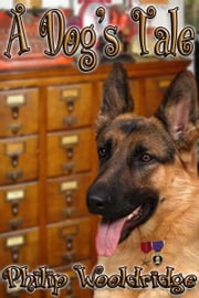 A Dog's Tale ebook by Philip Wooldridge