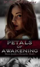 Petals of Awakening - The Moon Goddess Chronicles eBook by N.M. McGregor