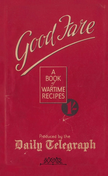 Good Fare - A Book of Wartime Recipes ebook by The Telegraph Home Cook