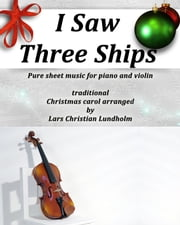 I Saw Three Ships Pure sheet music for piano and violin by Franz Xaver Gruber arranged by Lars Christian Lundholm ebook by Pure Sheet Music