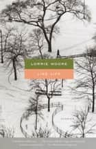 Like Life ebook by Lorrie Moore
