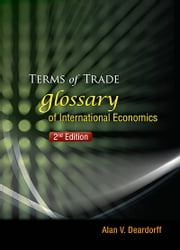 Terms of Trade - Glossary of International Economics ebook by Alan V Deardorff