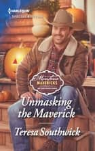 Unmasking the Maverick eBook by Teresa Southwick