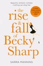 The Rise and Fall of Becky Sharp: 'A razor-sharp retelling of Vanity Fair' Louise O'Neill ebook by Sarra Manning