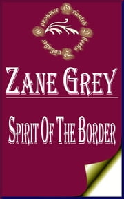 Spirit of the Border: A Romance of the Early Settlers in the Ohio Valley ebook by Zane Grey