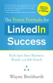 The Power Formula for LinkedIn Success (Third Edition - Completely Revised) - Kick-start Your Business, Brand, and Job Search ebook by Wayne Breitbarth
