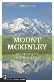 Mount McKinley - Icy Crown of North America ebook by Fred Beckey