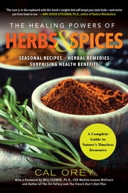 The Healing Powers of Herbs and Spices - A Complete Guide to Nature's Timeless Treasures ebook by Cal Orey