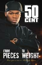 From Pieces to Weight - Once Upon a Time in Southside, Queens ebook by 50 CENT, Kris Ex