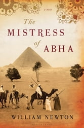 The Mistress of Abha - A Novel ebook by William Newton
