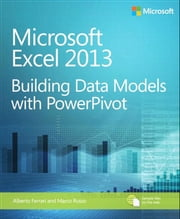 Microsoft Excel 2013 Building Data Models with PowerPivot ebook by Alberto Ferrari,Marco Russo