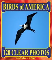 Birds of America. 120 Clear Photos. ebook by Michael Turner