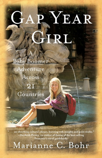 Gap Year Girl - A Baby Boomer Adventure Across 21 Countries ebook by Marianne C. Bohr