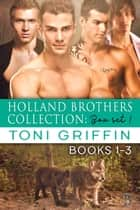 Holland Brothers Collection - Box Set 1 ebook by Toni Griffin