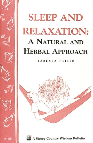 Sleep and Relaxation: A Natural and Herbal Approach - Storey's Country Wisdom Bulletin A-201 ebook by Barbara L. Heller M.S.W.