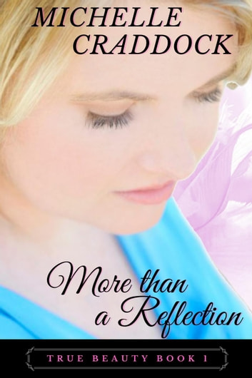 More than a Reflection - True Beauty, #1 ebook by Michelle Craddock