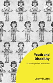 Youth and Disability - A Challenge to Mr Reasonable ebook by Jenny Slater