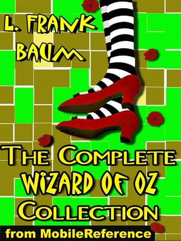 The Complete Wizard Of Oz Collection: All 15 Books, Including The Wonderful Wizard Of Oz, Ozma Of Oz, The Emerald City Of Oz, And More (Mobi Classics) ebook by L. Frank Baum