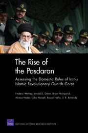 The Rise of the Pasdaran - Assessing the Domestic Roles of IranA's Islamic Revolutionary Guards Corps ebook by Frederic Wehrey,Jerrold D Green,Brian Nichiporuk,Alireza Nader,Lydia Hansell