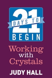 21 Days to Begin Working with Crystals ebook by Judy Hall