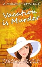 Vacation is Murder ebook by Carolyn Arnold