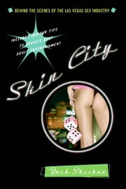 Skin City - Uncovering the Las Vegas Sex Industry ebook by Jack Sheehan