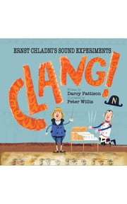 Clang! - ernst chladni's sound experiments ebook by Darcy Pattison
