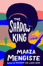 The Shadow King: A Novel ebook by Maaza Mengiste